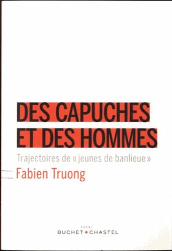 """Fabien Truong - Des capuches et des hommes - Trajectoires de """"jeunes de banlieue""""."""