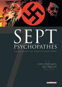 Fabien Vehlmann et Sean Phillips - Sept psychopathes - Sept fous furieux sont chargés d'assassiner Hitler.