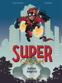 Fabien Vehlmann et  Yoann - Super Groom Tome 1 : Justicier malgré lui.