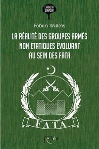 Fabien Wullens - La réalité des groupes armés non étatiques évoluant au sein des FATA.