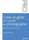 Fabiène Gay Jacob Vial - Créer et gérer une activité de photographe - Trouver sa spécialité et en vivre !.