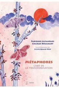 Fabienne Alfandari et Charles Brulhart - Métaphores - L''art de la transformation.
