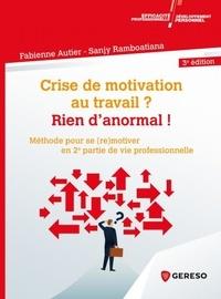 Fabienne Autier et Sanji Ramboatiana - Crise de motivation au travail ? Rien d'anormal ! - Méthode pour se (re)motiver en 2e partie de vie professionnelle.