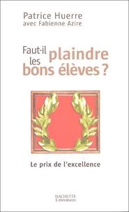 Fabienne Azire et Patrice Huerre - Faut-il plaindre les bons élèves ? - Le prix de l'excellence.