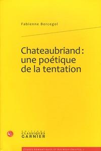 Fabienne Bercegol - Chateaubriand : une poétique de la tentation.