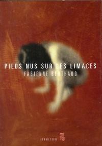 Fabienne Berthaud - Pieds nus sur les limaces.