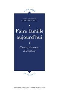 Fabienne Berton - Faire famille aujourd'hui - Normes, résistances et inventions.