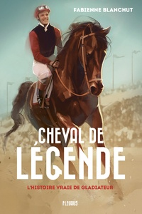 Cheval de légende - Lhistoire vraie de Gladiateur.pdf