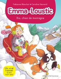 Fabienne Blanchut et Caroline Hesnard - Emma et Loustic Tome 10 : Rio, chien de montagne.
