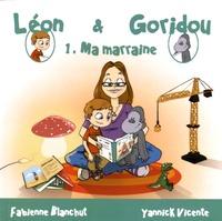 Fabienne Blanchut et Yannick Vicente - Léon & Goridou Tome 1 : Ma marraine.
