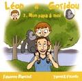 Fabienne Blanchut et Yannick Vicente - Léon & Goridou Tome 3 : Mon papa à moi.