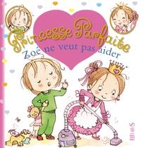 Fabienne Blanchut et Camille Dubois - Princesse parfaite Tome 17 : Zoé ne veut pas aider.