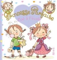 Fabienne Blanchut et Camille Dubois - Princesse parfaite Tome 26 : Zoé à l'école.