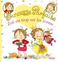 Fabienne Blanchut et Camille Dubois - Princesse parfaite Tome 37 : Zoé est trop sur les écrans.