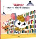 Fabienne Blanchut et Coralie Vallageas - Walter enquête à la bibliothèque.