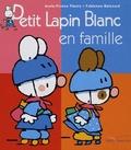 Fabienne Boisnard et Marie-France Floury - Petit Lapin Blanc en famille.