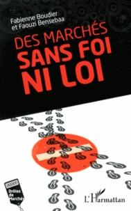 Fabienne Boudier et Faouzi Bensebaa - Des marchés sans foi ni loi.