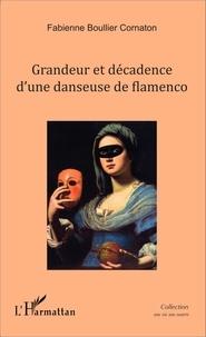 Fabienne Boullier Cornaton - Grandeur et décadence d'une danseuse de flamenco.