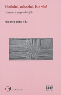 Fabienne Brion - Féminité, minorité, islamité - Questions à propos du hijab.