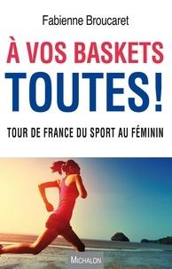 Fabienne Broucaret - A vos baskets toutes ! - Tour de France du sport au féminin.
