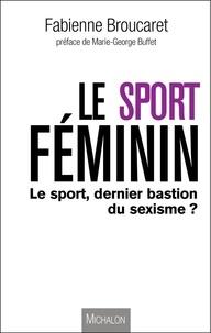 Fabienne Broucaret - Le sport féminin - Le sport, dernier bastion du sexisme ?.
