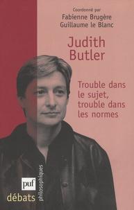 Fabienne Brugère et Guillaume Le Blanc - Judith Butler, trouble dans le sujet, trouble dans les normes.