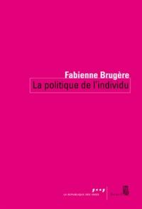 Fabienne Brugère - La politique de l'individu.
