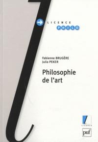 Fabienne Brugère et Julia Peker - Philosophie de l'art.