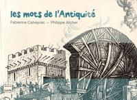 Fabienne Calvayrac et Philippe Archer - Les mots de l'Antiquité.