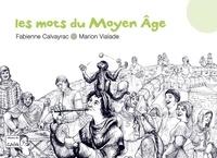 Fabienne Calvayrac et Marion Vialade - Les mots du Moyen Age.