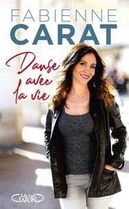 Fabienne Carat - Danse avec la vie.