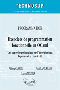 Fabienne Carrier et Pascal Lafourcade - Exercices de programmation fonctionnelle en OCaml - Une approche pédagogique par l'algorithmique, la preuve et la complexité.