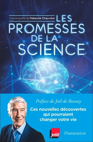 Les Promesses de la science. Ces nouvelles découvertes qui pourraient changer votre vie