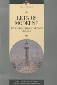 Fabienne Chevallier - Le Paris moderne - Histoire des politiques d'hygiène (1855-1898).