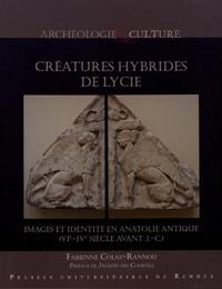 Fabienne Colas-Rannou - Créatures hybrides de Lycie - Images et identité en Anatolie antique (VIe-IVe siècle avant J.-C.).