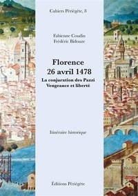 Fabienne Coudin et Frédéric Bidouze - Florence, 26 avril 1478 - La conjuration des Pazzi, vengeance et liberté : Itinéraire historique.