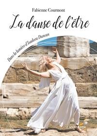 Fabienne Courmont - La danse de l'être - Dans la lumière d'Isadora Duncan.