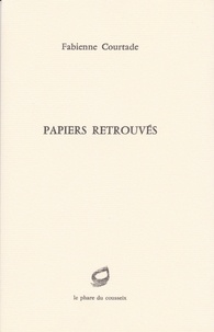 Fabienne Courtade - Papiers retrouvés.