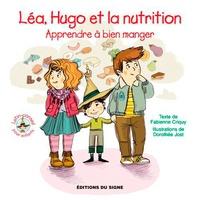 Fabienne Criquy et Dorothée Jost - Léa, Hugo et la nutrition - Apprendre à bien manger.