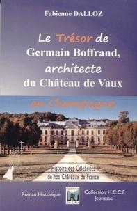 Fabienne Dalloz - Le Trésor de Germain Boffrand, architecte du Château de Vaux en Champagne.