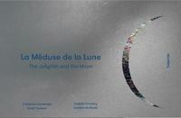 Fabienne daniela de paulis Gambrelle et Anaïs Tondeur - La Méduse de la Lune / The Jellifish and the Moon.