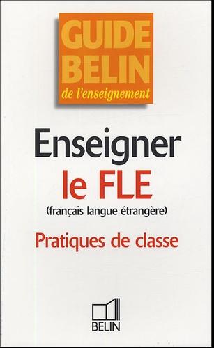 Fabienne Desmons et Françoise Ferchaud - Enseigner le FLE (français langue étrangère) - Pratiques de classe.