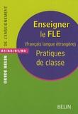 Fabienne Desmons et Françoise Ferchaud - Enseigner le FLE (Français Langue Etrangère) - Pratiques de classe.