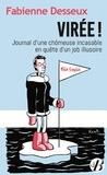 Fabienne Desseux - Virée ! - Journal d'une chômeuse incasable en quête d'un job illusoire.