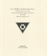 Fabienne Dumont - La rébellion du Deuxième Sexe - L'histoire de l'art au crible des théories féministes anglo-américaines (1970-2000).