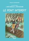 Fabienne Dumortier - Les aventures d'Archibald & Théodore Tome 1 : Le pont interdit.