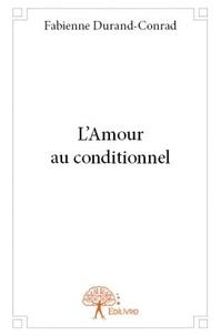 Fabienne Durand-Conrad - L'amour au conditionnel.