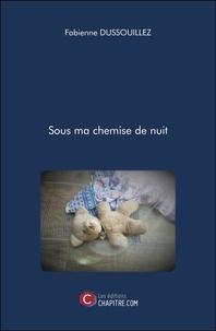 Fabienne Dussouillez - Sous ma chemise de nuit.