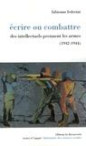 Fabienne Federini - Ecrire ou combattre - Des intellectuels prennent les armes (1942-1944).