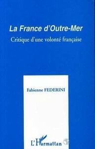 Fabienne Federini - La France d'Outre-mer - Critique d'une volonté française.